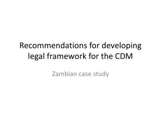 Recommendations for developing legal framework for the CDM