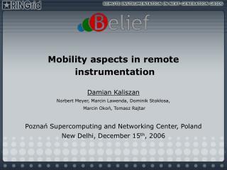 Mobility aspects in remote  instrumentation  Damian Kaliszan Norbert Meyer, Marcin Lawenda, Dominik Stoklosa,  Marcin Ok