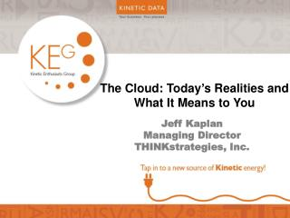 The Cloud: Today s Realities and What It Means to You