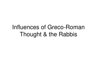 Influences of Greco-Roman Thought  the Rabbis