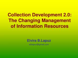 Collection Development 2.0:  The Changing Management of Information Resources
