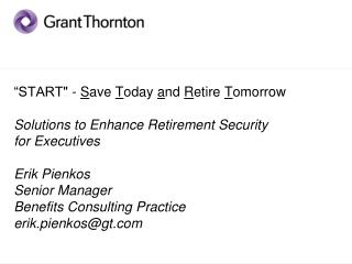 START - Save Today and Retire Tomorrow  Solutions to Enhance Retirement Security for Executives  Erik Pienkos Senior Ma