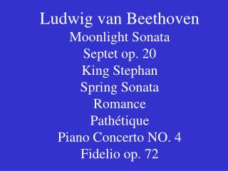 Ludwig van Beethoven Moonlight Sonata Septet op. 20 King Stephan Spring Sonata Romance Path tique Piano Concerto NO. 4 F