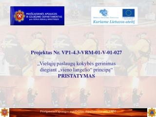 Projektas Nr. VP1-4.3-VRM-01-V-01-027   Vie uju paslaugu kokybes gerinimas  diegiant  vieno langelio  principa   PRISTAT