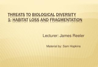 Threats to biological diversity 1: Habitat loss and fragmentation