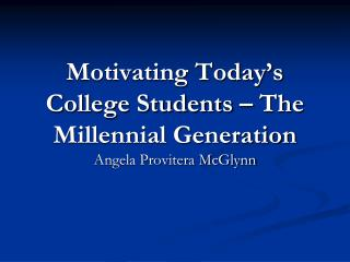Motivating Today s College Students   The Millennial Generation