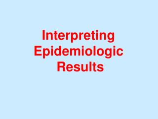 Interpreting Epidemiologic  Results