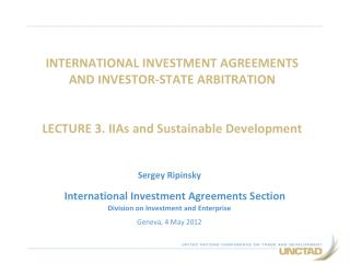 INTERNATIONAL INVESTMENT AGREEMENTS  AND INVESTOR-STATE ARBITRATION   LECTURE 3. IIAs and Sustainable Development