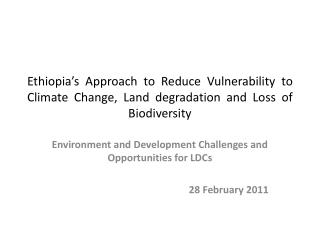 Ethiopia s Approach to Reduce Vulnerability to Climate Change, Land degradation and Loss of Biodiversity