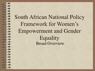 South African National Policy Framework for Women s Empowerment and Gender Equality