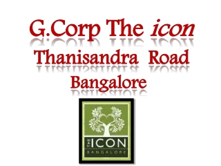 G Corp the icon Bangalore 09999620966