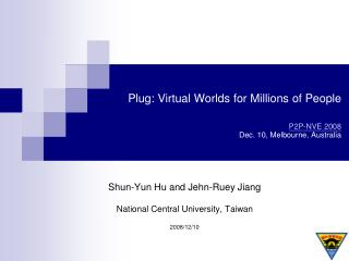 Plug: Virtual Worlds for Millions of People  P2P-NVE 2008 Dec. 10, Melbourne, Australia