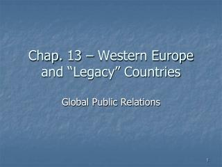 Chap. 13   Western Europe and  Legacy  Countries