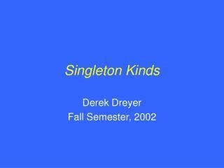 Singleton Kinds
