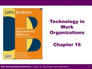 Technology in Work Organizations  Chapter 16