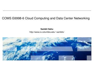 COMS E6998-6 Cloud Computing and Data Center Networking