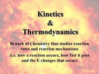 Kinetics  Thermodynamics