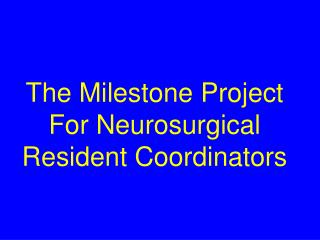The Milestone Project For Neurosurgical Resident Coordinators