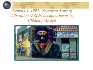 January 1, 1994:  Zapatista Army of Liberation EZLN occupies towns in Chiapas, Mexico