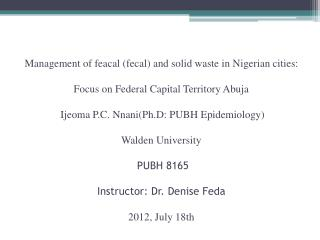 Management of feacal fecal and solid waste in Nigerian cities: Focus on Federal Capital Territory Abuja  Ijeoma P.C. Nna