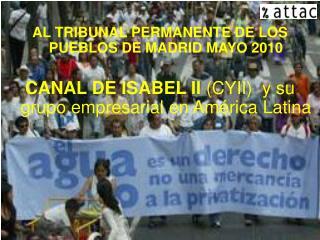 AL TRIBUNAL PERMANENTE DE LOS PUEBLOS DE MADRID MAYO 2010  CANAL DE ISABEL II CYII  y su grupo empresarial en Am rica La
