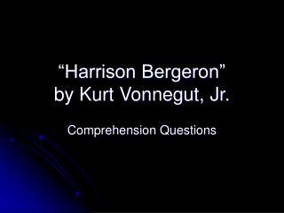 Harrison Bergeron   by Kurt Vonnegut, Jr.