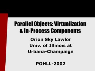 Parallel Objects: Virtualization  In-Process Components