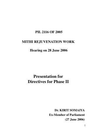 PIL 2116 OF 2005    MITHI REJUVENATION WORK   Hearing on 28 June 2006      Presentation for  Directives for Phase II