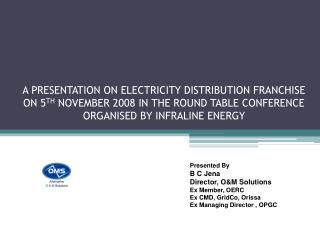 A PRESENTATION ON ELECTRICITY DISTRIBUTION FRANCHISE ON 5TH NOVEMBER 2008 IN THE ROUND TABLE CONFERENCE ORGANISED BY INF