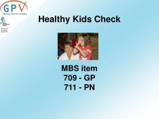 Healthy Kids Check     MBS item  709 - GP 711 - PN