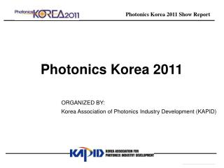 ORGANIZED BY: Korea Association of Photonics Industry Development KAPID