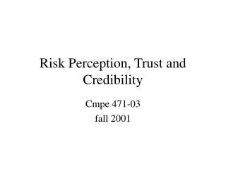 Risk Perception, Trust and Credibility