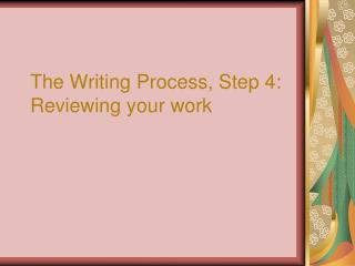 The Writing Process, Step 4: Reviewing your work