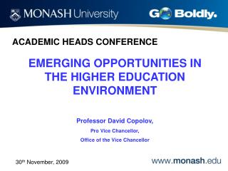 EMERGING OPPORTUNITIES IN THE HIGHER EDUCATION ENVIRONMENT  Professor David Copolov, Pro Vice Chancellor, Office of the