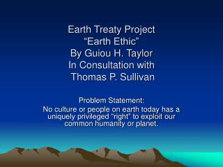 Earth Treaty Project  Earth Ethic  By Guiou H. Taylor In Consultation with  Thomas P. Sullivan