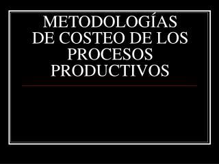 METODOLOG AS DE COSTEO DE LOS PROCESOS PRODUCTIVOS