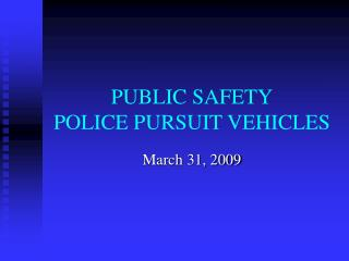PUBLIC SAFETY POLICE PURSUIT VEHICLES