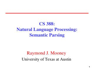 CS 388:  Natural Language Processing: Semantic Parsing