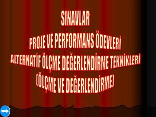 SINAVLAR  PROJE VE PERFORMANS  DEVLERI  ALTERNATIF  L ME DEGERLENDIRME TEKNIKLERI  L ME VE DEGERLENDIRME