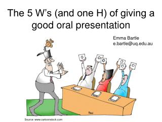 The 5 W s and one H of giving a good oral presentation