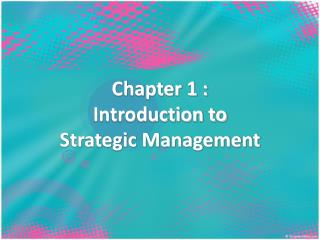 Chapter 1 :  Introduction to  Strategic Management