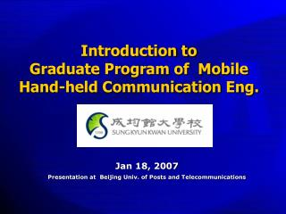 Introduction to  Graduate Program of  Mobile Hand-held Communication Eng.