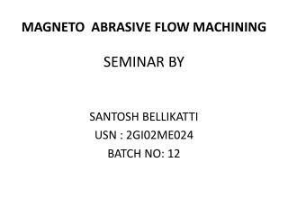 MAGNETO  ABRASIVE FLOW MACHINING