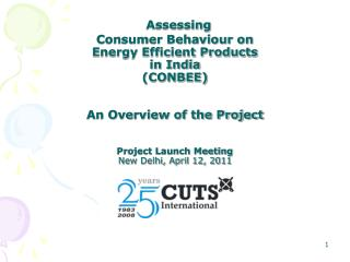 Assessing  Consumer Behaviour on  Energy Efficient Products   in India  CONBEE  An Overview of the Project  Project Laun