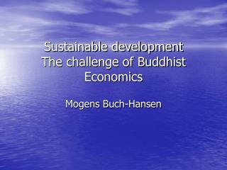 Sustainable development The challenge of Buddhist Economics