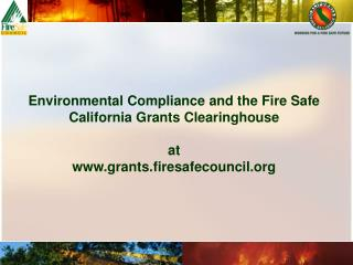 Environmental Compliance and the Fire Safe California Grants Clearinghouse  at grants.firesafecouncil