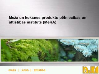 Me a un koksnes produktu petniecibas un attistibas instituts MeKA