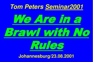 Tom Peters Seminar2001   We Are in a Brawl with No Rules  Johannesburg
