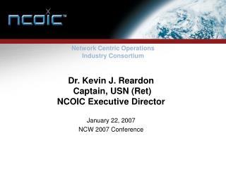 Dr. Kevin J. Reardon    Captain, USN Ret  NCOIC Executive Director