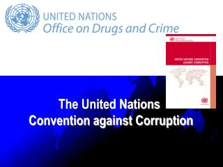 The United Nations  Convention against Corruption